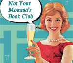 Post image for Not Your Momma's Book Club!